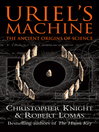 Uriel&#39;s Machine (eBook): Reconstructing the Disaster Behind Human History